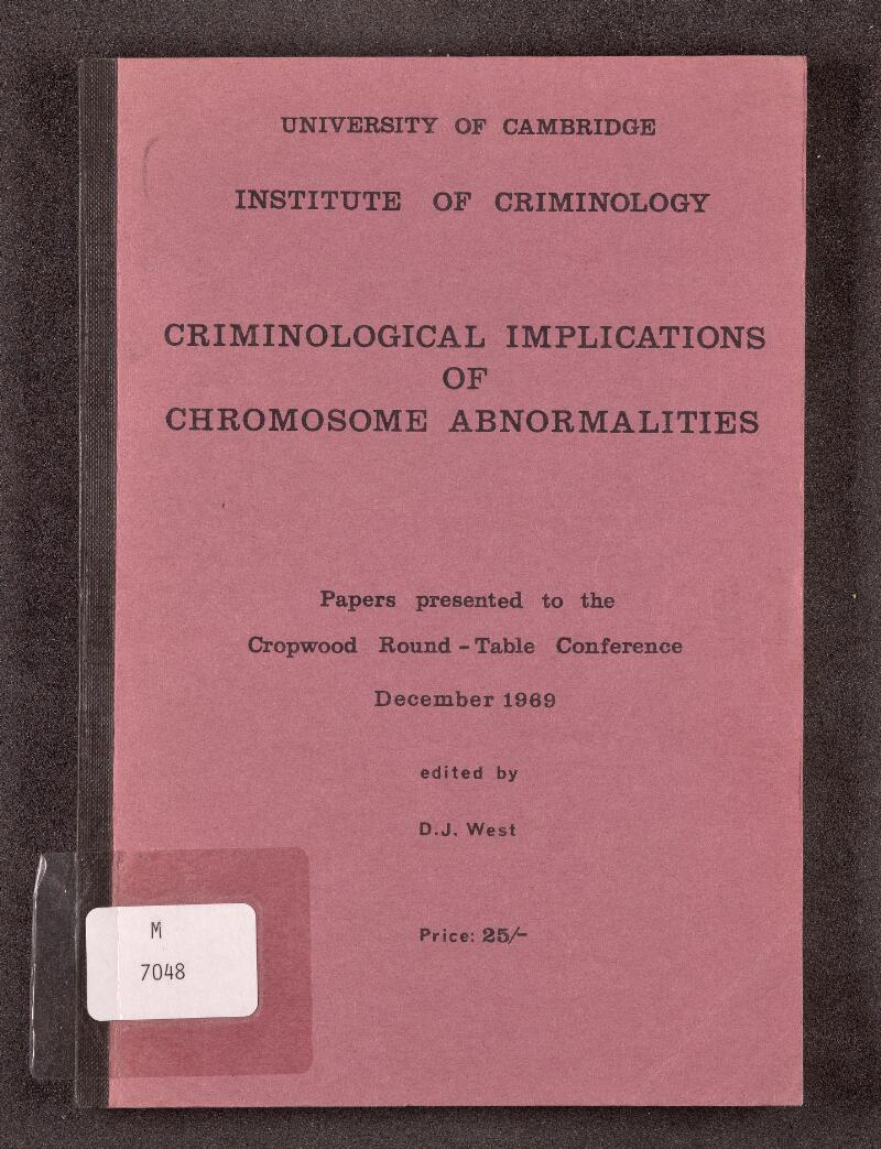 CRIMINOLOGICAL IMPLICATIONS OF CHROMOSOME ABNORMALITIES Papers presented to the Cropwood Round - Table Conference December 1969 edited by D.J, West Price: 25/-