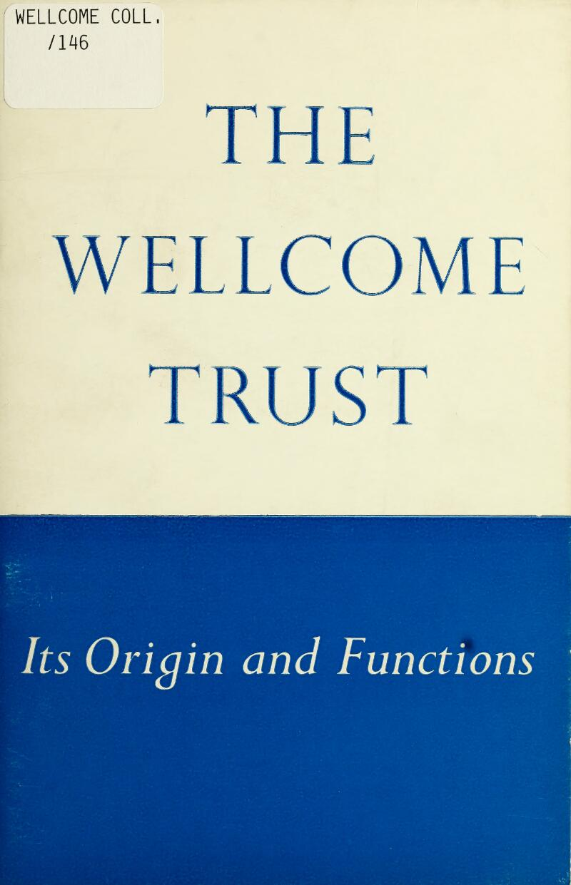 WELLCOME COLL, /146 THE WELLCOME TRUST Its Origin and Functions