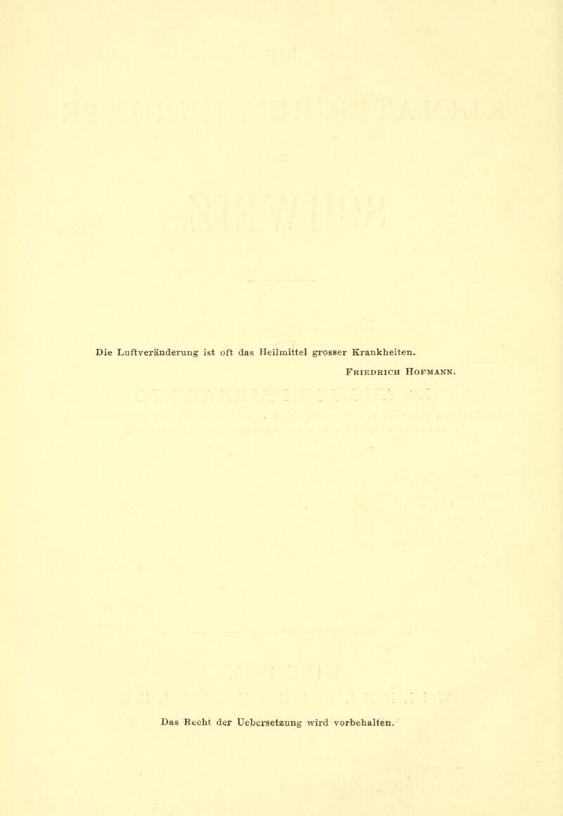 Die Luftveränderung ist oft das Heilmittel grosser Krankheiten. Friedrich Hofmann. Das Recht der Uehcrsetzung wird vorbehalten.