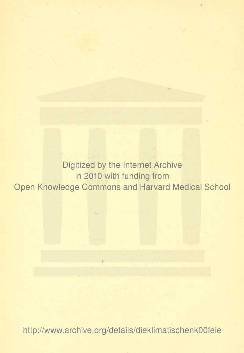 Digitized by the Internet Archive in 2010 with funding from Open Knowledge Commons and Harvard Medical School http://www.archive.org/details/dieklimatischenkOOfeie