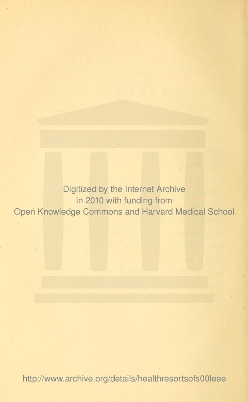 Digitized by the Internet Archive in 2010 with funding from Open Knowledge Commons and Harvard Medical School http://www.archive.org/details/healthresortsofsOOIeee
