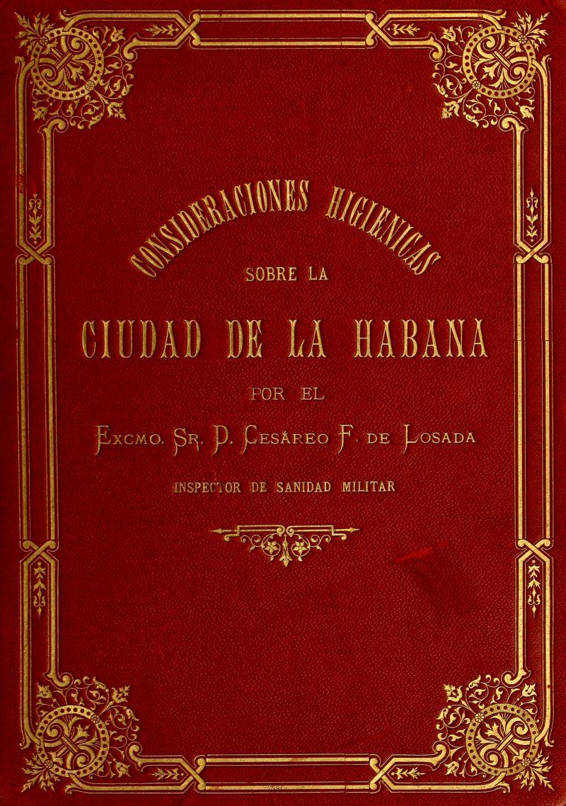 Üfy^. S^i SOBRE LA CIUDAD DE LA HABANA POR EL .xcMo, Sr. p. Cesáreo Fy^feE'^ INSPECiOR DE SANIDAD MILITAR