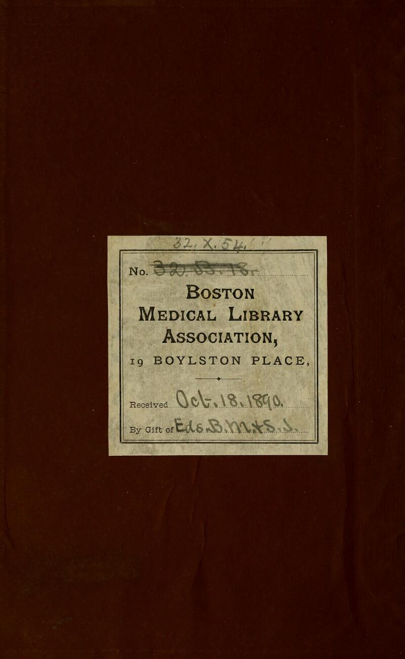 No.''^^Qf^S^^^r6rr:.:. Boston Medical Library Association, 19 BOYLSTON PLACE, ♦ Received \J&V% A QvAJ^V^ By Gift oltUlt6..f»S)..^X^\3C^--^--^.^-.--