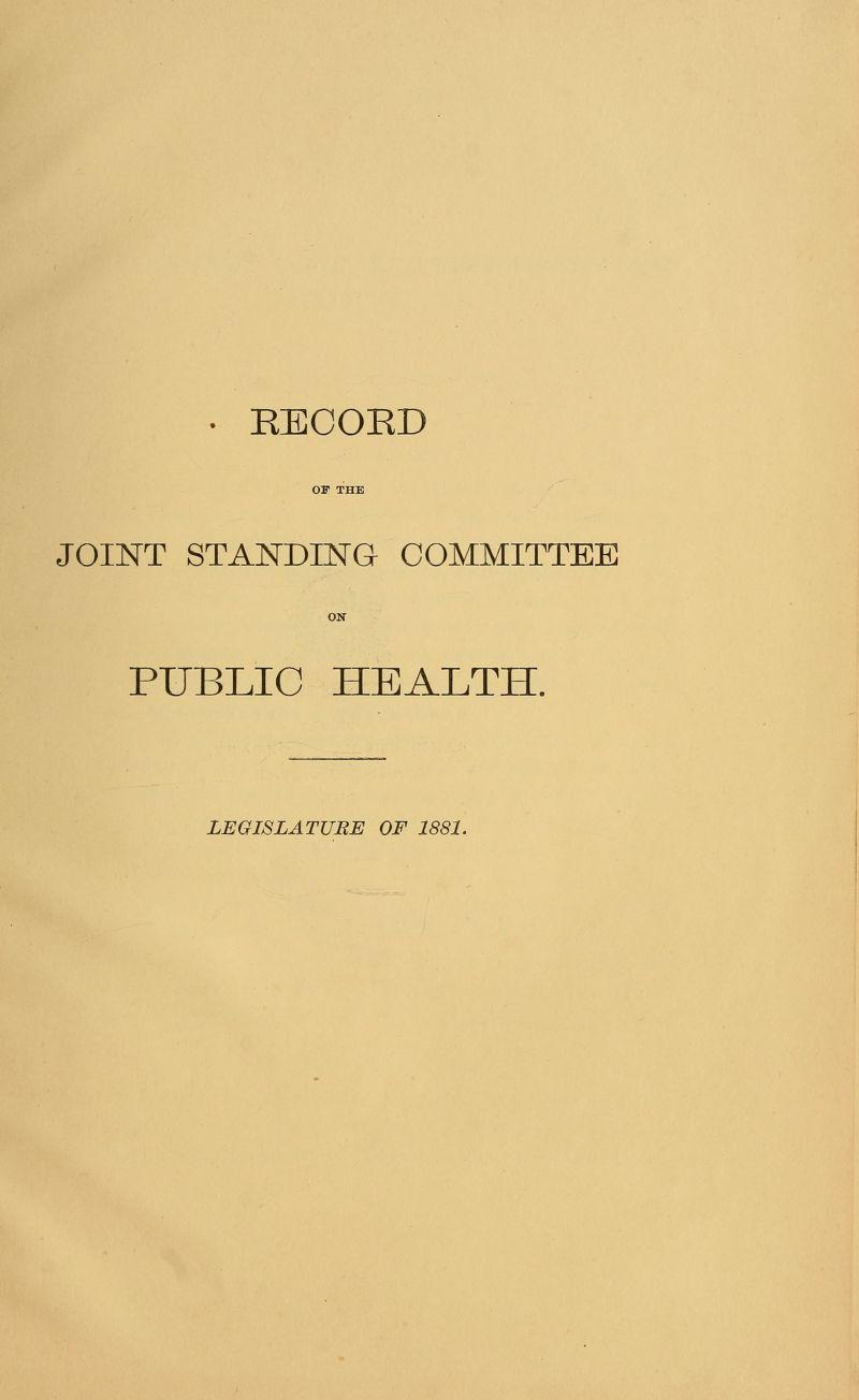 . EECOED JOINT STANDING COMMITTEE PUBLIC HEALTH. LEGISLATURE OF 1881.