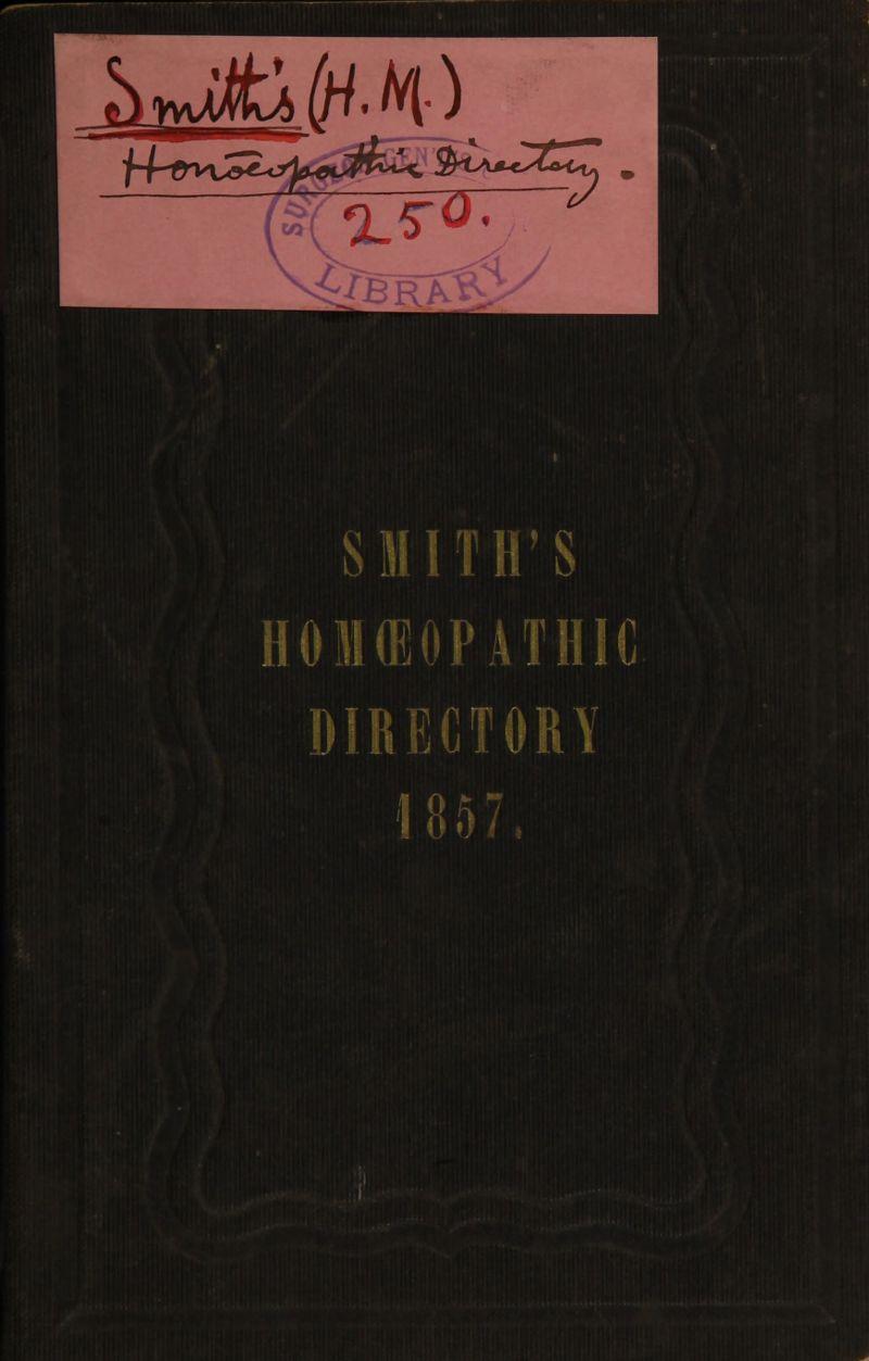 ^4^vu^^»^feA. 3-lA^g^o^ %$v <&/ SMITH'S HOMEOPATHIC DIRECTORY 1857,