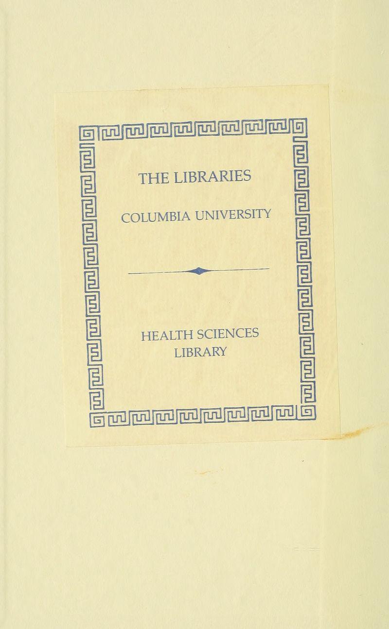 [gj^j^j^JMlM^IM^ i THE LIBRARIES COLUMBIA UNIVERSITY HEALTH SCIENCES LIBRARY g^J^lMM^I^I^f^