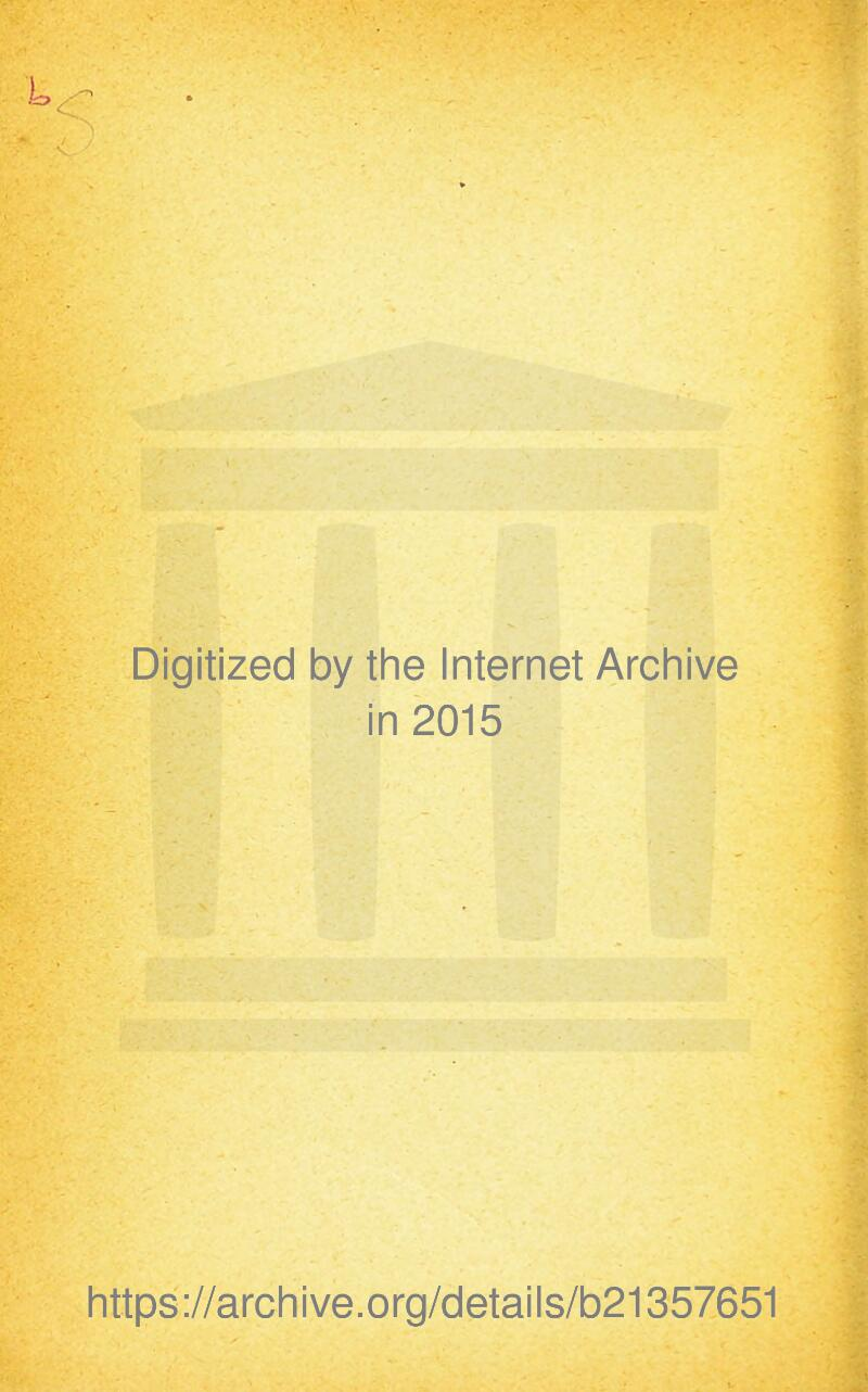 Digitized by the Internet Archive in 2015 https://archive.org/details/b21357651