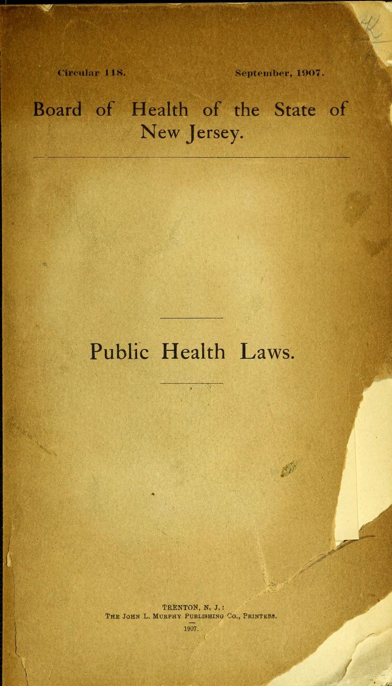 Board of Health of the State of New Jersey. Public Health Laws. TRENTON, N. J. ! TrtE John L. Murphy Publishing Co., PrinIerb. 1907.
