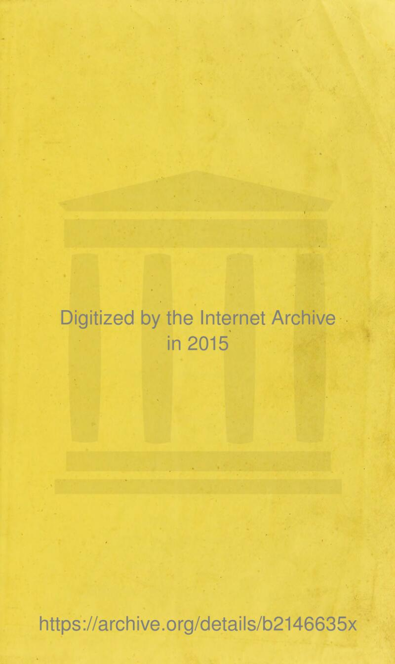 Digitized by the Internet Arciiive in 2015 https://archive.org/details/b2146635x