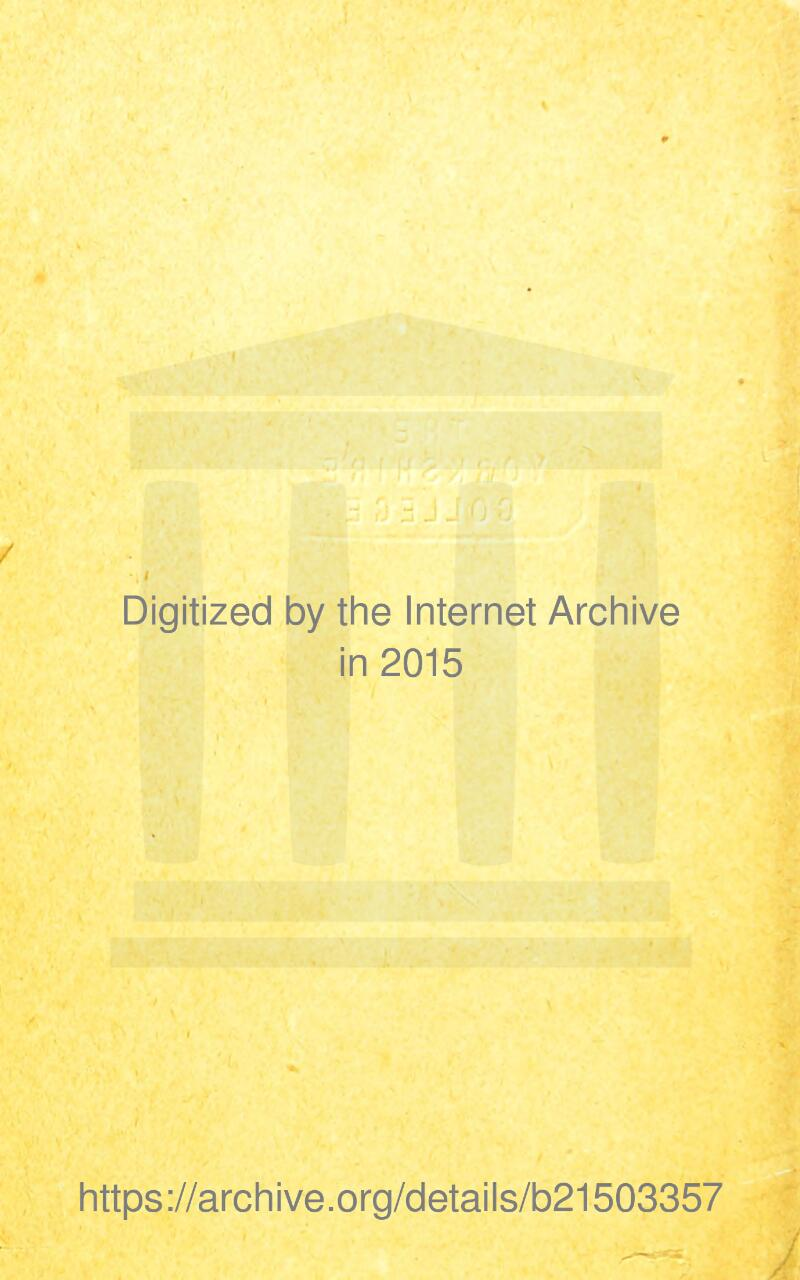 / Digitized by the Internet Archive in 2015 https://archive.org/details/b21503357