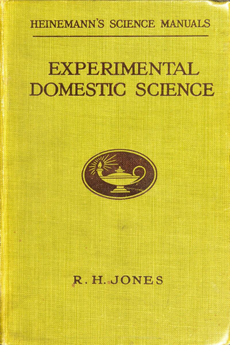HEINEMANN'S SCIENCE MANUALS EXPERIMENTAL DOMESTIC SCIENCE R. H. JONES