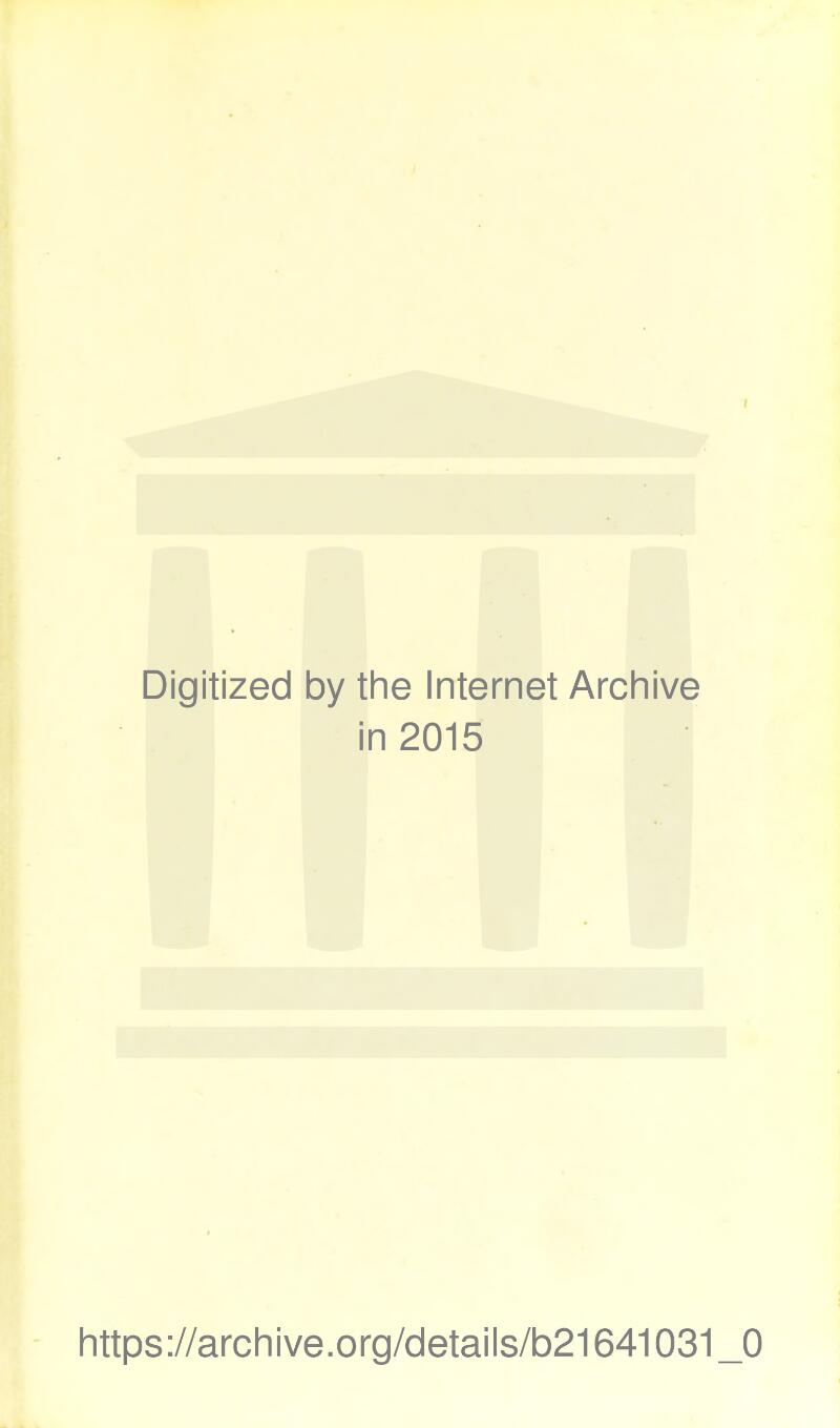 Digitized by the Internet Archive in 201E https://archive.org/details/b21641031_0