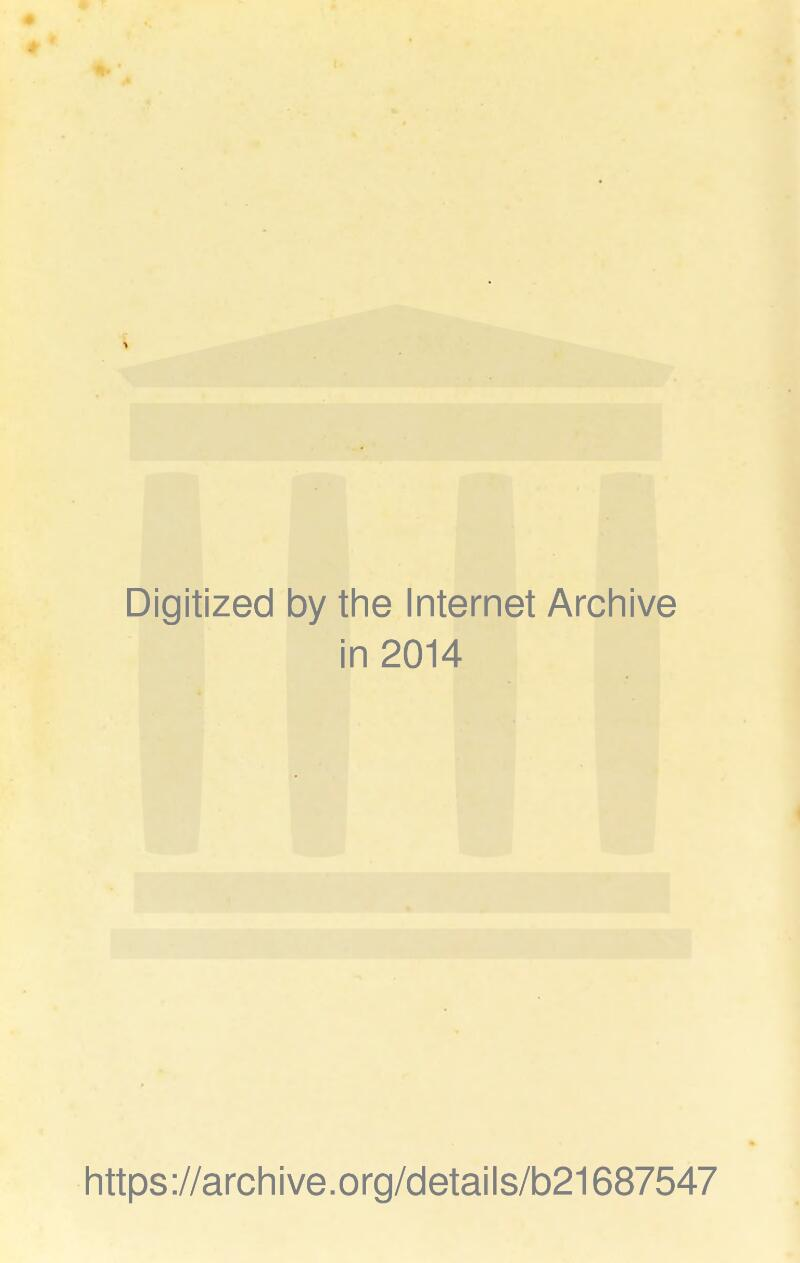 Digitized by the Internet Archive in 2014 https://archive.org/details/b21687547