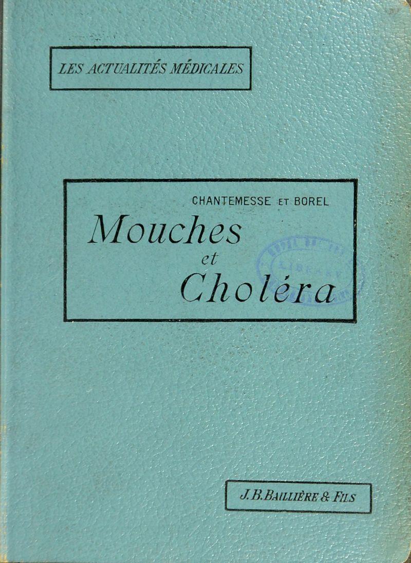 CHANTEMESSE et BOREL Mouches et Choléra J.B.BAILLIÈRE&Fils