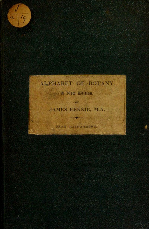 AI^PHABET OF BOTANY a Nfh) JAMES RENNIE, M.A yniCE IIALP-A-CU JWN,