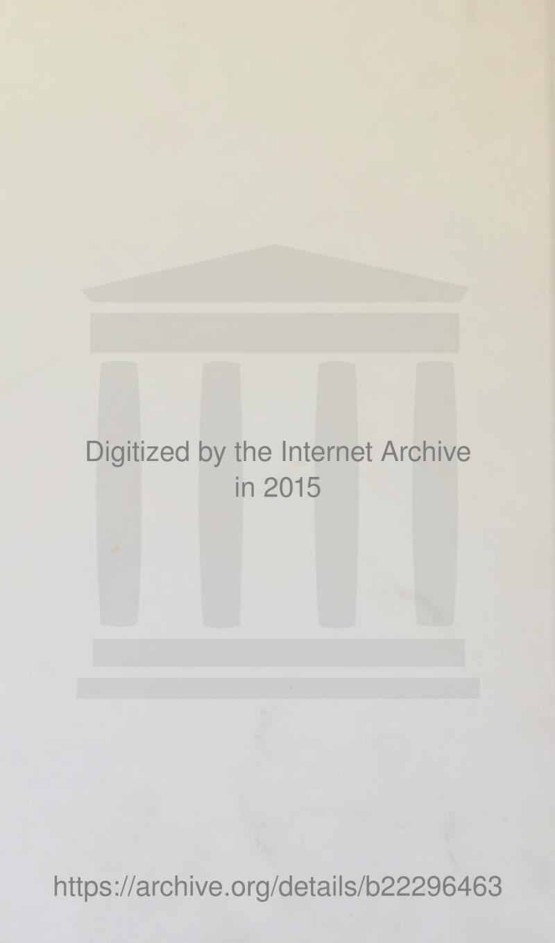 Digitized by the Internet Archive in 2015 https://archive.org/details/b22296463