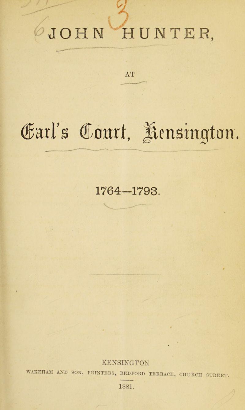 (Sari's Court, Jiensmqton 1764-1793. KENSINGTON WAKEHAM AXE SON, POINTERS, BEDFORD TERRACE, CIIURCn STREET. 3881.