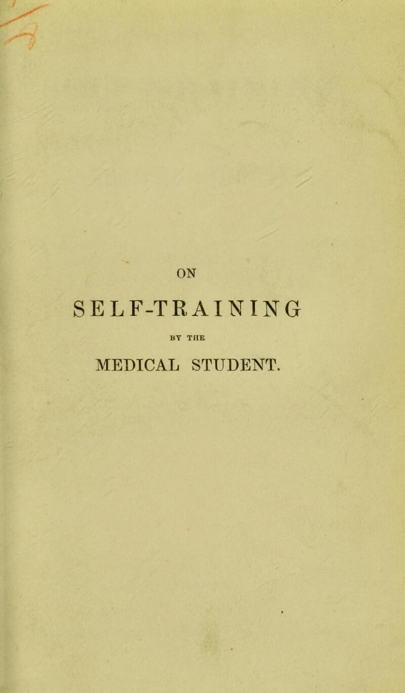 ON SELF-TRAINING BY THE MEDICAL STUDENT.