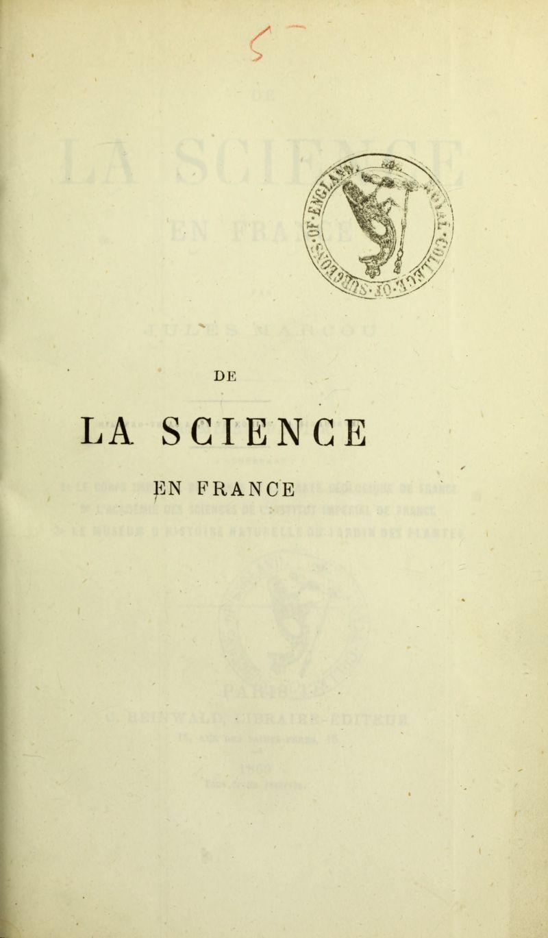 DE LA SCIENCE EN FRANCE