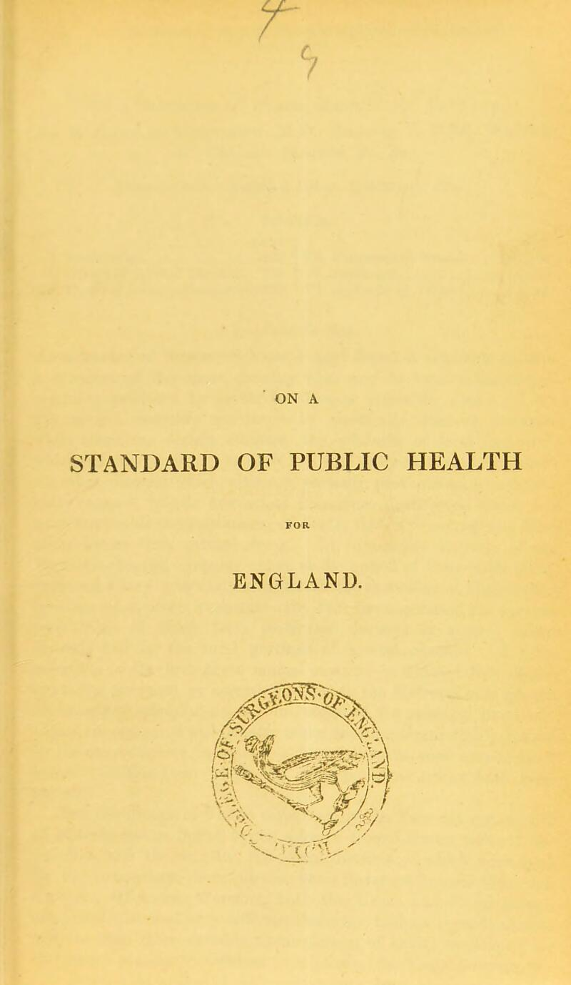 ON A STANDARD OF PUBLIC HEALTH FOR ENGLAND.
