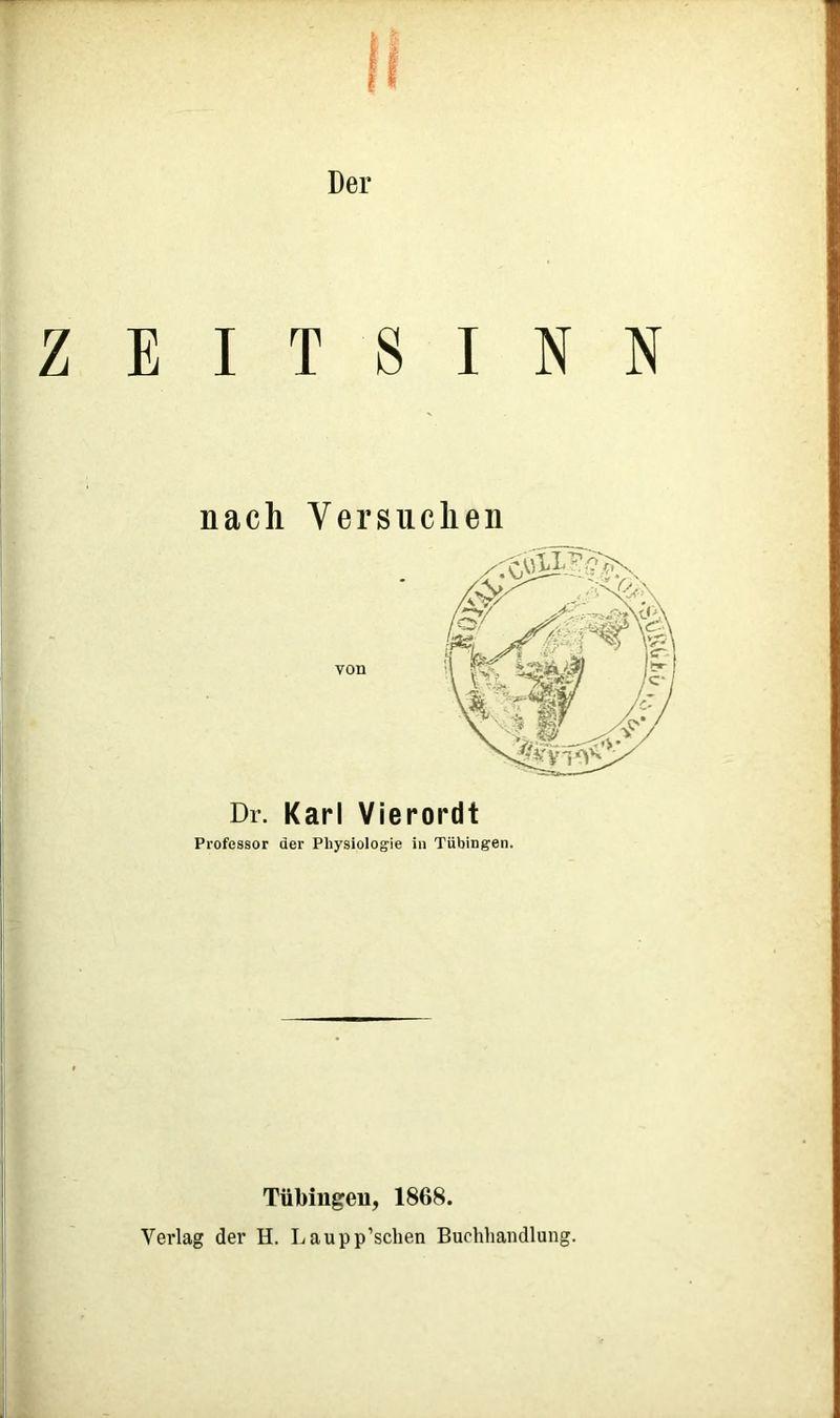 Der E I T S I N N nach Versuchen Dr. Karl Vierordt Professor der Physiologie in Tübingen. Tübingen, 1868. Verlag der H. Laupp'schen Buchhandlung.