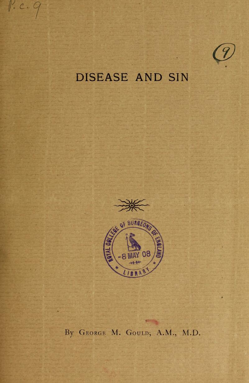 DISEASE AND SIN By George M. Gould; A.M., M.D.