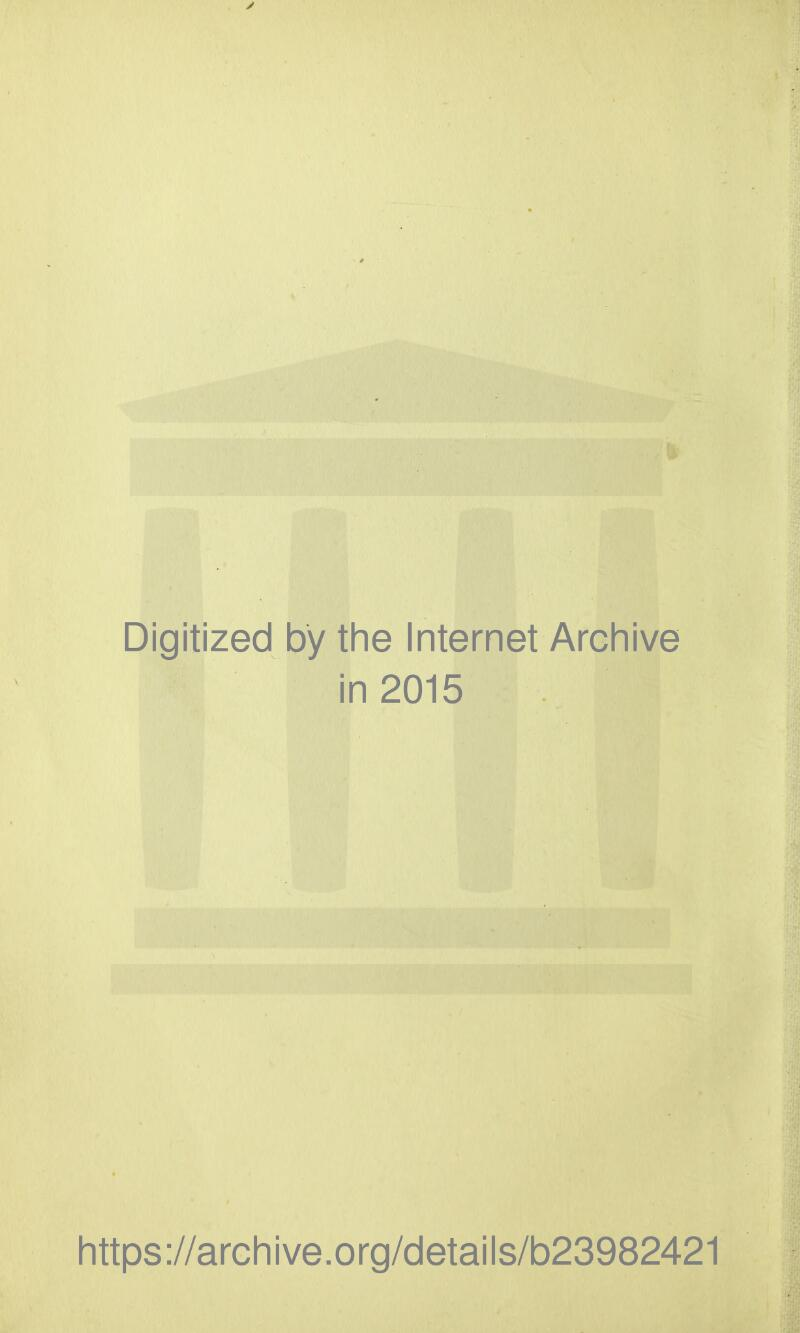Digitized by the Internet Archive in 2015 https://archive.org/details/b23982421