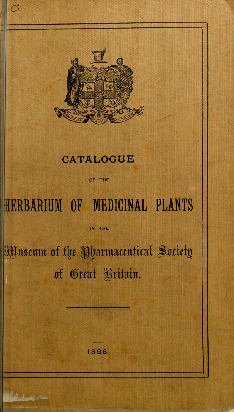 '|''fll*i \S}IK»yi®r-'{ j* It.'M. 11 ft* Pr 1m I fiM a'l (~yCj/<Y/\ CATALOGUE OF THE ['{ HERBARIUM OF MEDICINAL PLANTS IN THE