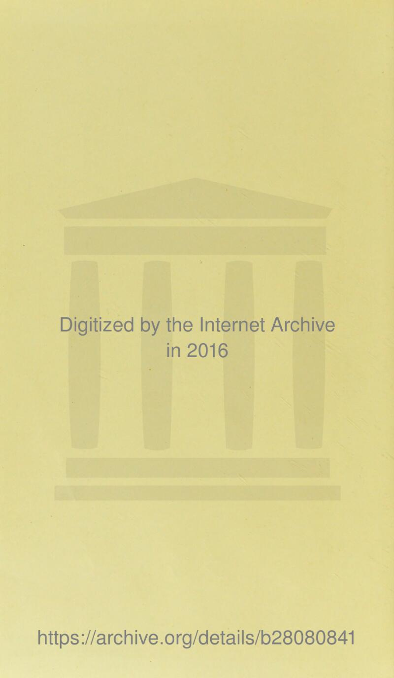 Digitized by the Internet Archive in 2016 https://archive.org/details/b28080841