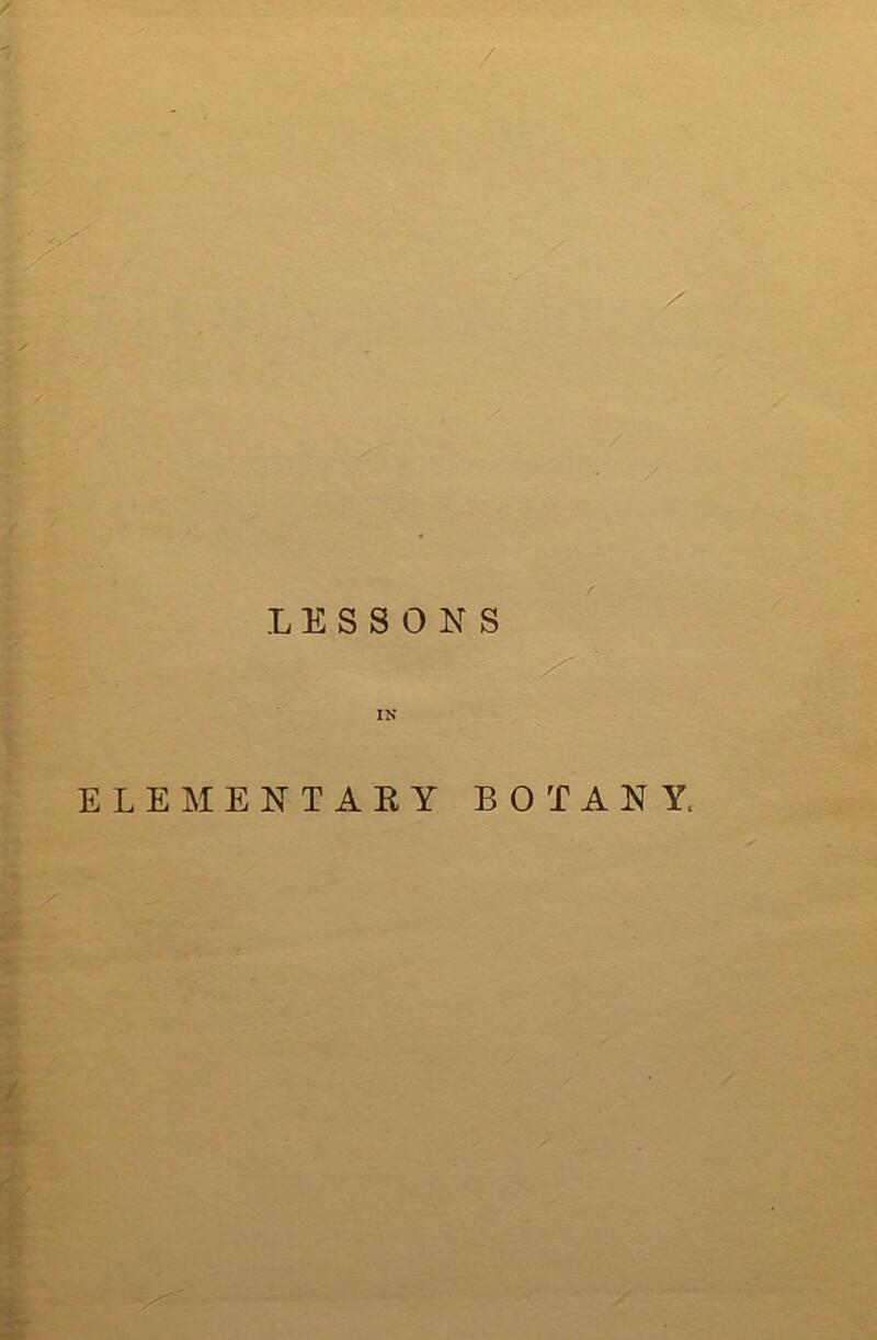 LESSONS IN ELEMENTARY BOTANY. /