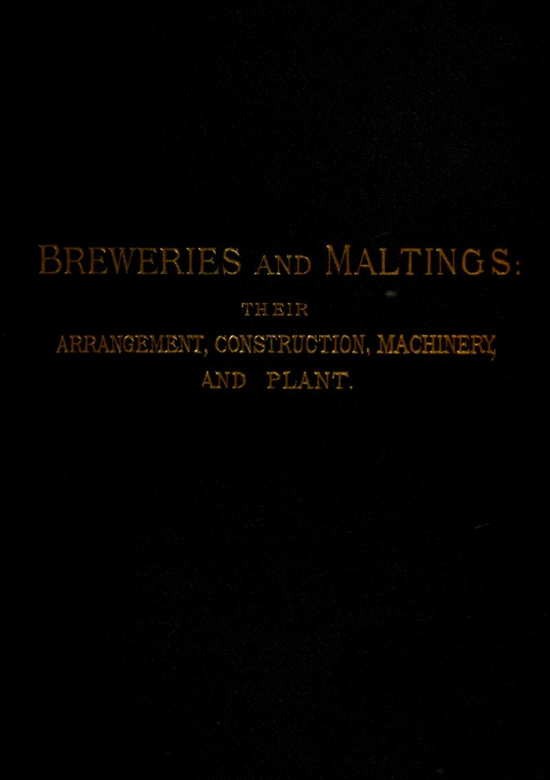 Dt Dr •Wl-RIES and MALTINGS r ' - > ' ' ; i * d. <- • - V ATAXXLAXL OCXS UCTION, MACHINERY 4 AND PLANT.