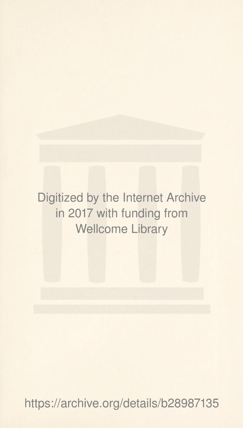 Digitized by the Internet Archive in 2017 with funding from Wellcome Library https://archive.org/details/b28987135