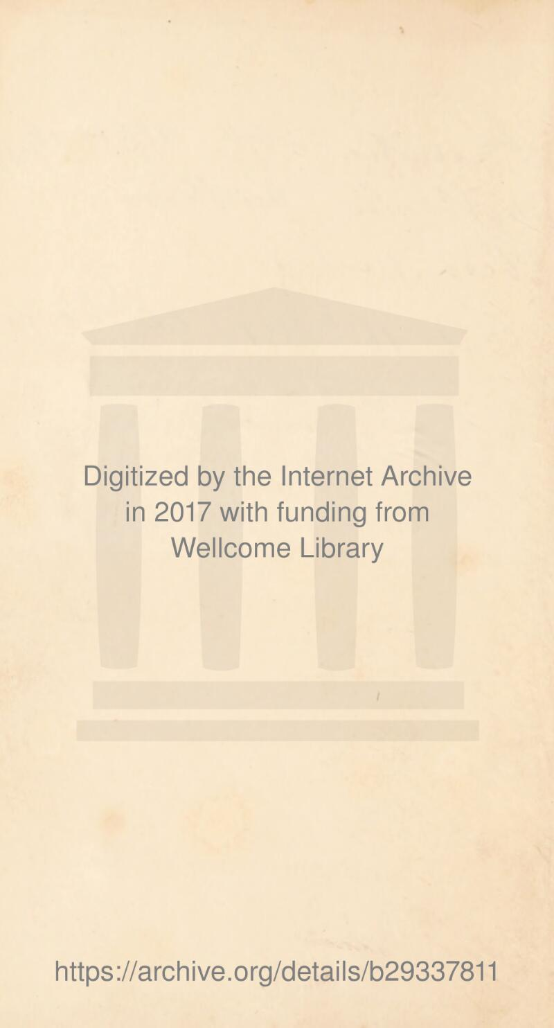 Digitized by the Internet Archive in 2017 with funding from Wellcome Library https://archive.org/details/b29337811