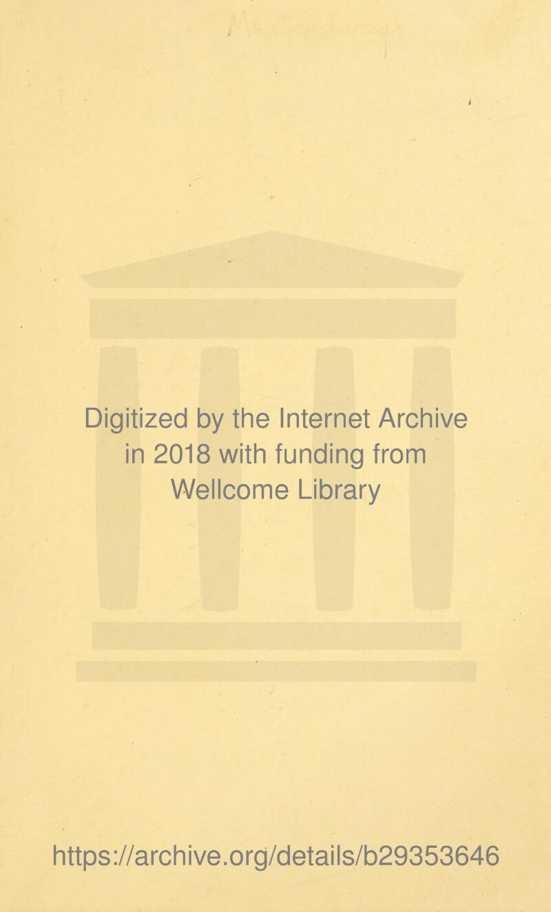 Digitized by the Internet Archive in 2018 with funding from Wellcome Library https://archive.org/details/b29353646