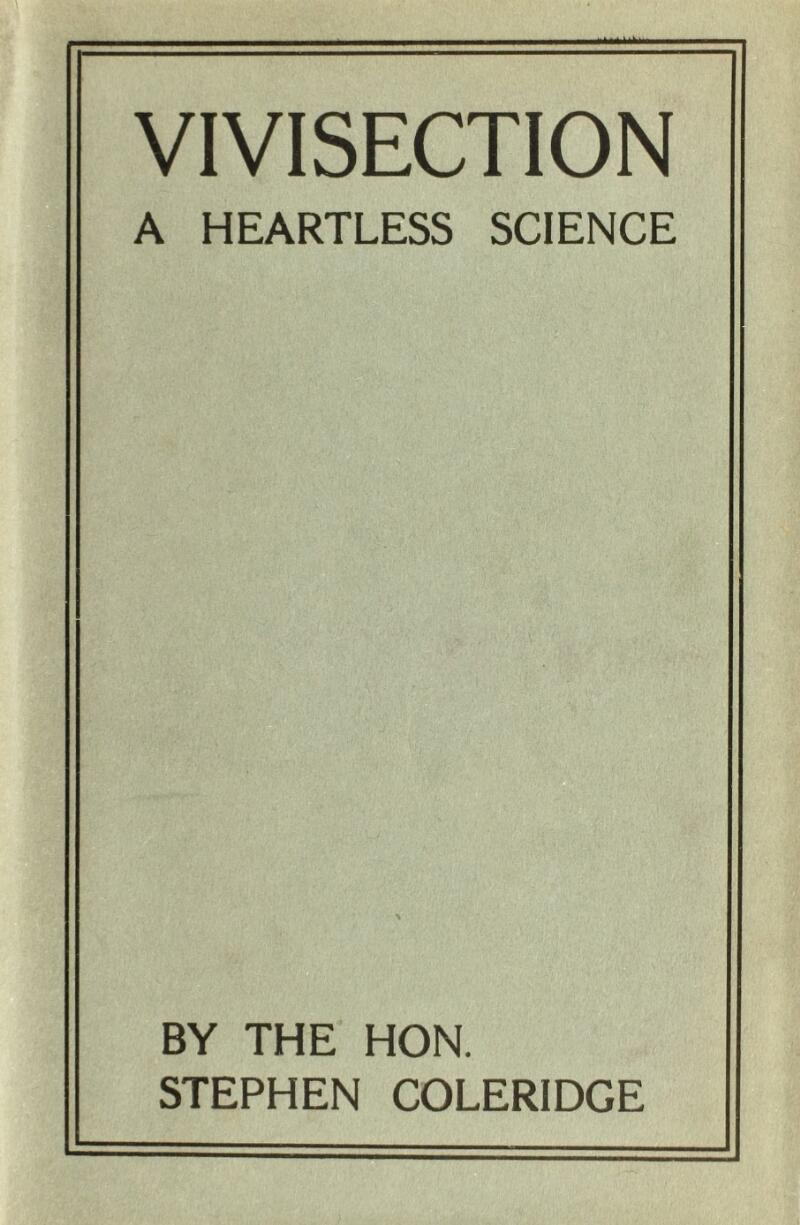 VIVISECTION A HEARTLESS SCIENCE BY THE HON. STEPHEN COLERIDGE