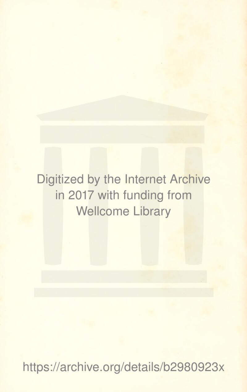 Digitized by the Internet Archive in 2017 with funding from Wellcome Library https://archive.org/details/b2980923x