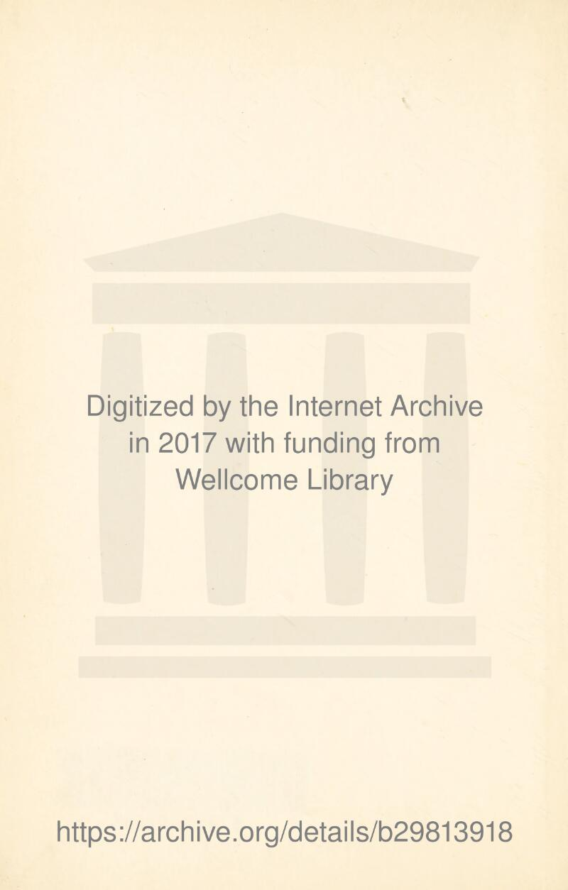 Digitized by the Internet Archive in 2017 with funding from Wellcome Library https://archive.org/details/b29813918