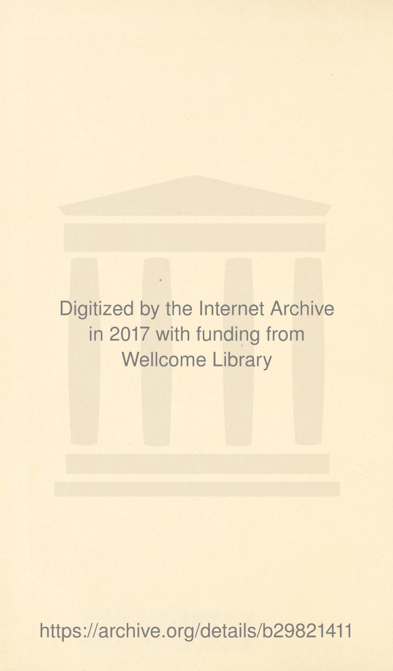 Digitized by the Internet Archive in 2017 with funding from Wellcome Library https://archive.org/details/b29821411