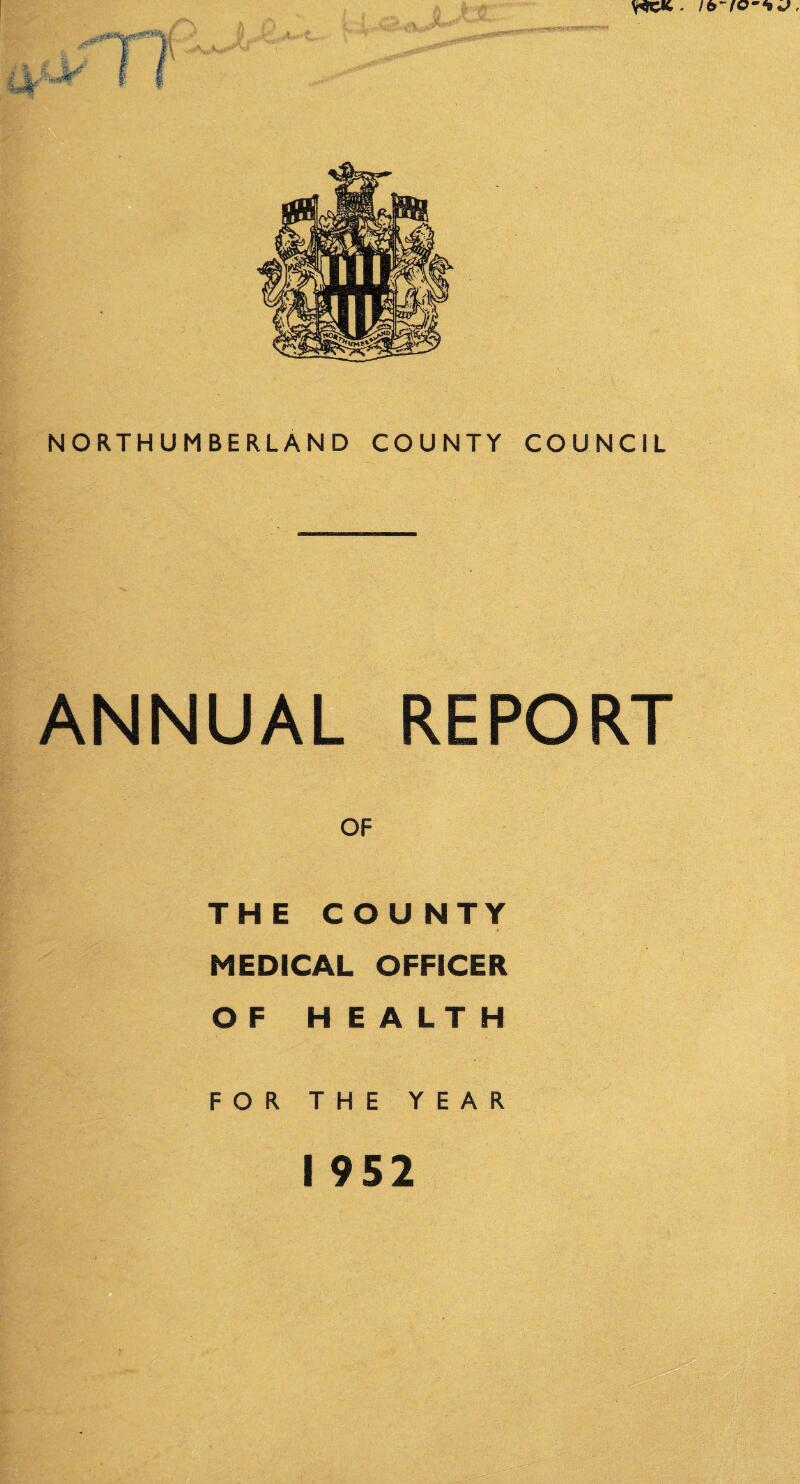 ANNUAL REPORT OF THE COUNTY MEDICAL OFFICER OF HEALTH FOR THE YEAR I 952