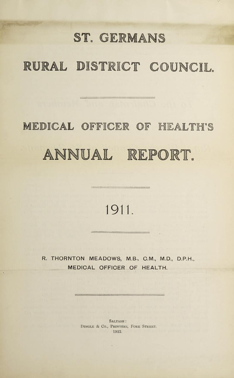 R. THORNTON MEADOWS, M.B., C.M., M.D., D.P.H MEDICAL OFFICER OF HEALTH. Saltash : Dingle & Co., Printers, Fore Street, 1912.