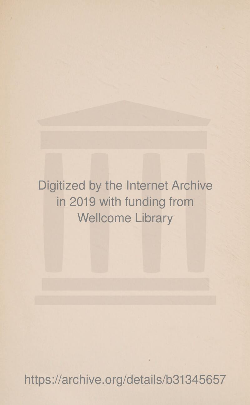 Digitized by the Internet Archive in 2019 with funding from Wellcome Library https://archive.org/details/b31345657