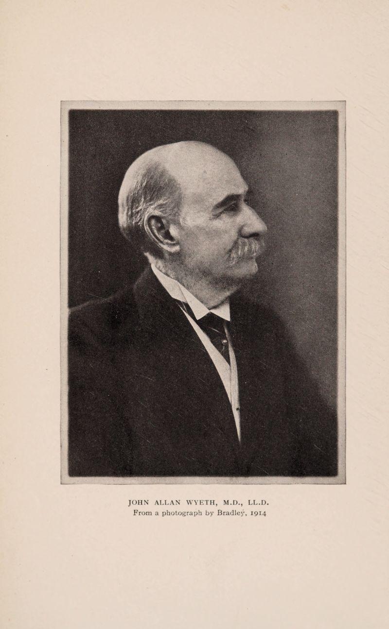 JOHN ALLAN WYETH, M.D., LL.D From a photograph by Bradley, 19x4