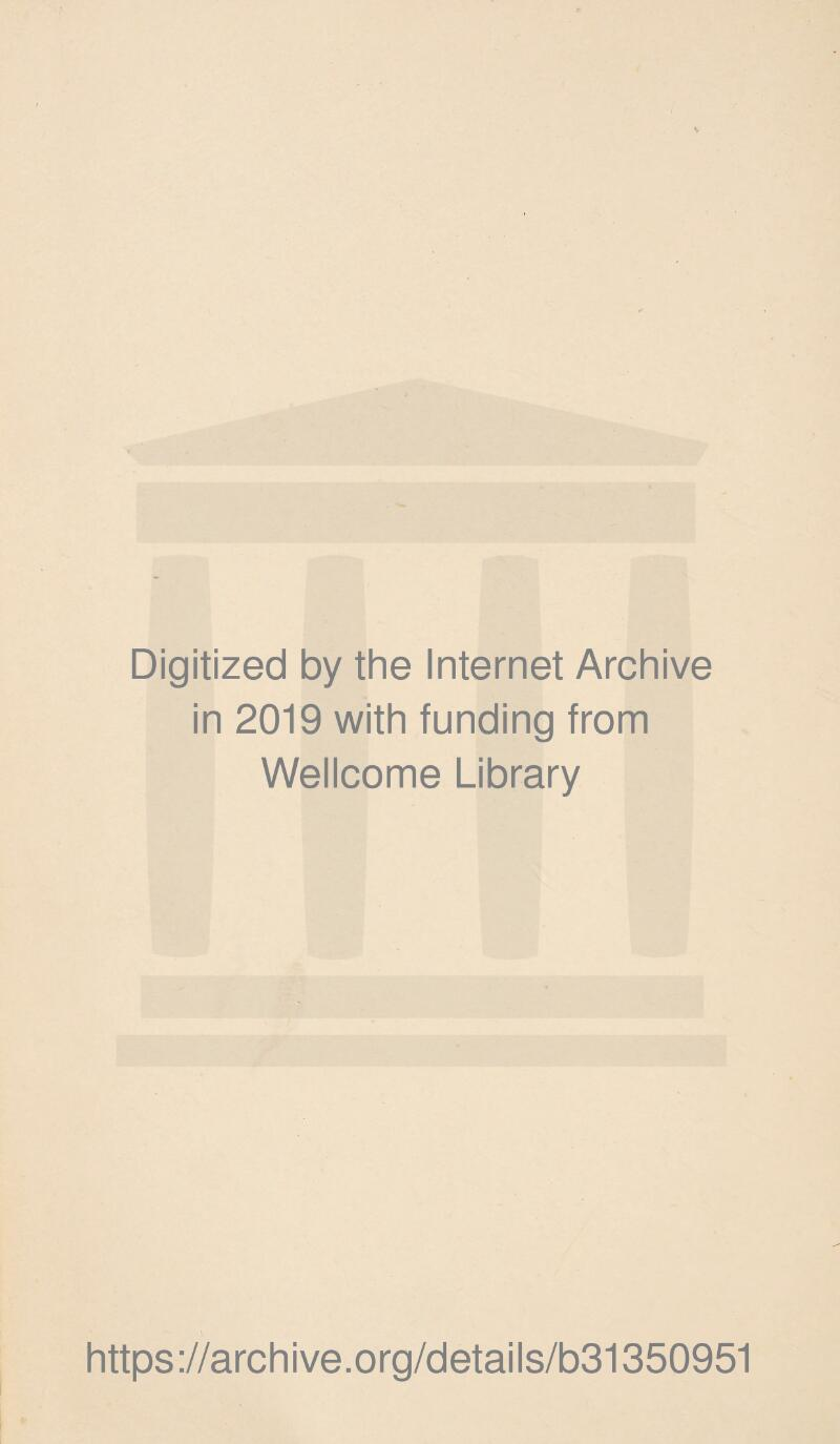Digitized by the Internet Archive in 2019 with funding from Wellcome Library https://archive.org/details/b31350951