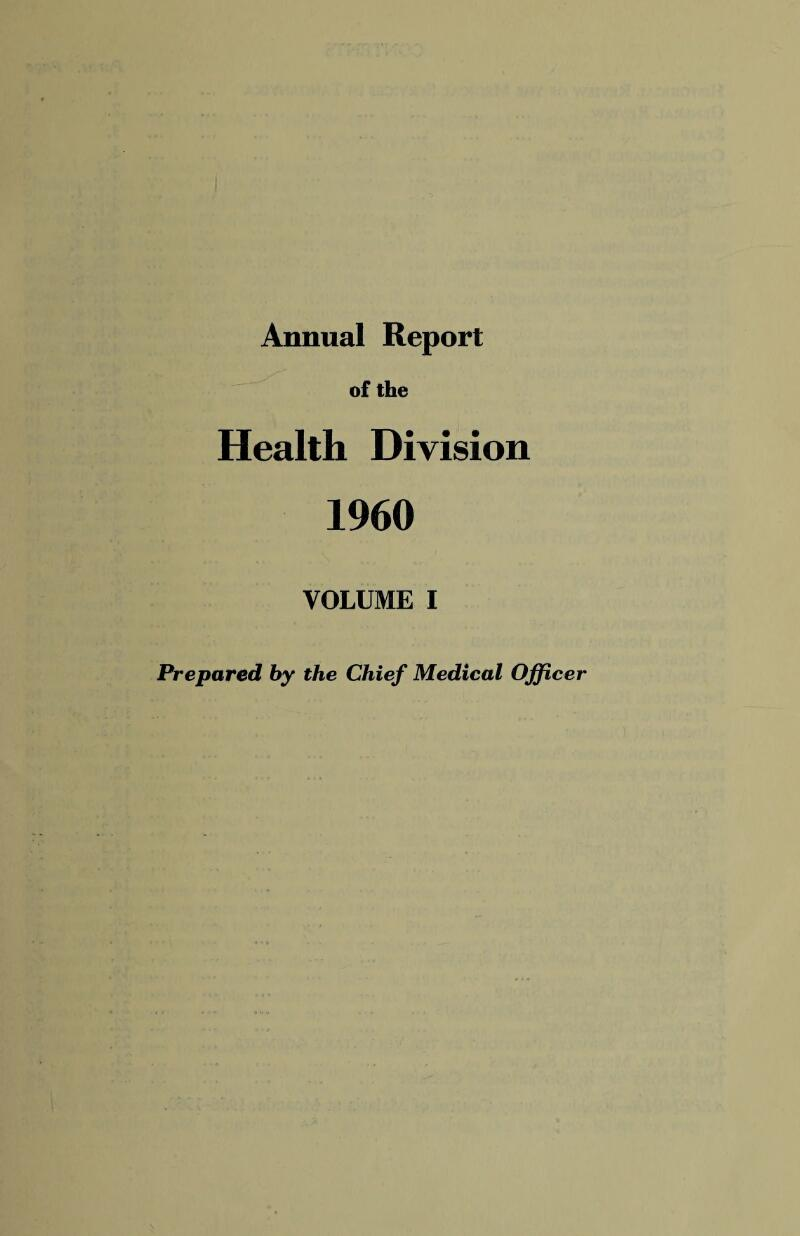 Annual Report of the Health Division 1960 VOLUME I Prepared by the Chief Medical Officer