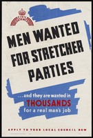 view Men wanted for stretcher parties : ...and they are wanted in thousands for a real man's job : apply to your local council now / [Ministry of Labour and National Service?].