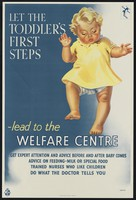 view Let the toddler's first steps -lead to the welfare centre : get expert attention and advice before and after baby comes, advice on feeding -milk or special food, trained nurses who like children, do what the doctor tells you : Norfolk / Ministry of  Health.