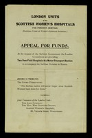 view Appeal for funds : at the request of the Serbian government the London committees are providing two new field hospitals & a motor transport section to accompany the Serbian division in Russia / London Units of the Scottish Women's Hospitals for Foreign Service (National Union of Women's Suffrage Societies.)