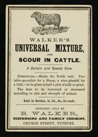 view Walker's Universal Mixture, for scour in cattle : a certain and speedy cure : [white label] / B. Walker.