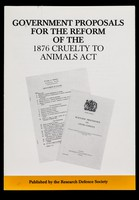 view Government proposals for the reform of the 1876 cruelty to animals act / Research Defence Society.