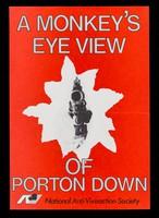 view A monkey's eye view of Porton Down / National Anti-Vivisection Society.